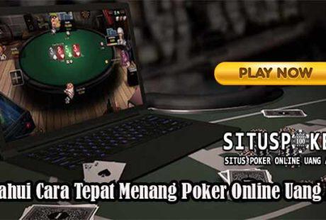 Ketahui Cara Tepat Menang Poker Online Uang Asli