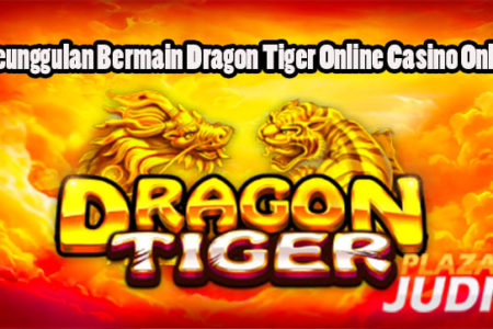 Keunggulan Bermain Dragon Tiger Online Casino Online