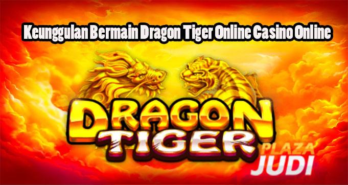 Keunggulan Bermain Dragon Tiger Online Casino Online