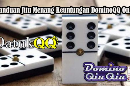 Panduan Jitu Menang Keuntungan DominoQQ Online