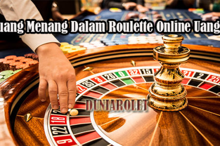 Peluang Menang Dalam Roulette Online Uang Asli