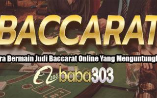 Cara Bermain Judi Baccarat Online Yang Menguntungkan